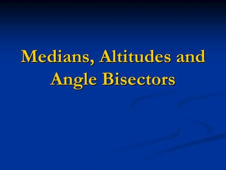 Medians, Altitudes and Angle Bisectors. Every triangle has 1. 3 medians, 2. 3 angle bisectors and 3. 3 altitudes.