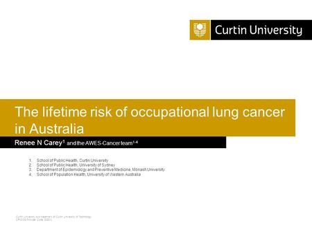 Curtin University is a trademark of Curtin University of Technology CRICOS Provider Code 00301J Renee N Carey 1 and the AWES-Cancer team 1-4 The lifetime.