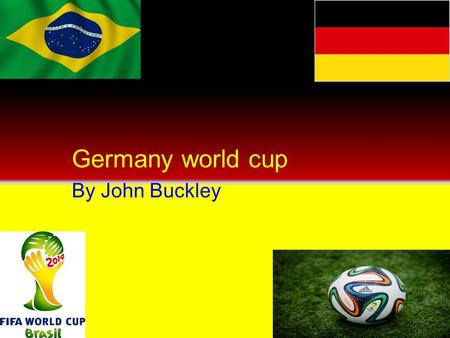 Germany world cup By John Buckley. GermanyFACTS Germany has the fourth largest economy in the world. Germany has produced some of the worlds finest footballers,