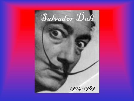 Salvador Dali 1904-1989. Dali was born May 11, 1094 in Spain. He was very talented from a young age and began taking art classes at 10 years old. Dali.