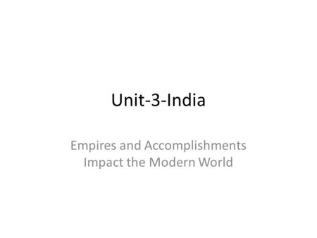 Unit-3-India Empires and Accomplishments Impact the Modern World.