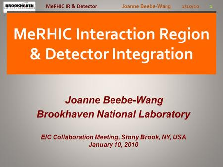 Joanne Beebe-Wang 1/10/10 1 MeRHIC IR & Detector MeRHIC Interaction Region & Detector Integration Joanne Beebe-Wang Brookhaven National Laboratory EIC.