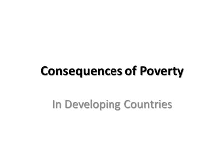 Consequences of Poverty In Developing Countries. The Position of Women  Most developing countries have male-dominated societies.  Result: Women have.