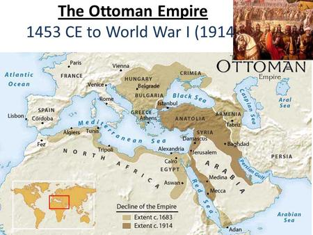 The Ottoman Empire 1453 CE to World War I (1914).