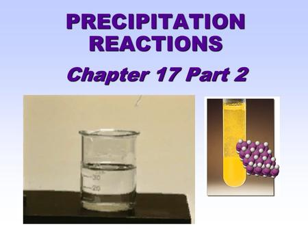 PRECIPITATION REACTIONS Chapter 17 Part 2 2 Insoluble Chlorides All salts formed in this experiment are said to be INSOLUBLE and form precipitates when.