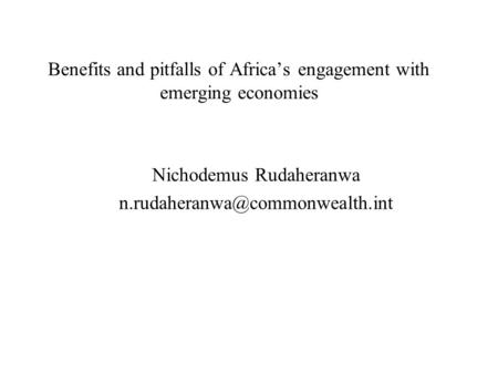 Benefits and pitfalls <strong>of</strong> Africa's engagement with emerging economies Nichodemus Rudaheranwa