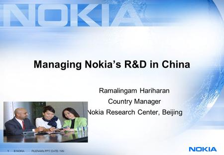 1 © NOKIA FILENAMs.PPT/ DATE / NN Managing Nokia's R&D in China Ramalingam Hariharan Country Manager Nokia Research Center, Beijing.