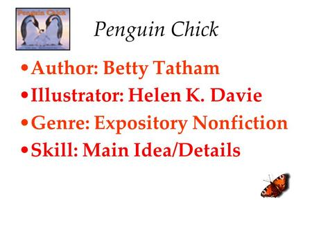 Penguin Chick Author: Betty Tatham Illustrator: Helen K. Davie