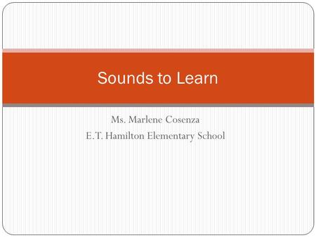 Ms. Marlene Cosenza E.T. Hamilton Elementary School Sounds to Learn.