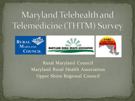 Rural Maryland Council Maryland Rural Health Association Upper Shore Regional Council.