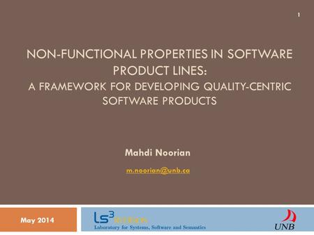 NON-FUNCTIONAL PROPERTIES IN SOFTWARE PRODUCT LINES: A FRAMEWORK FOR DEVELOPING QUALITY-CENTRIC SOFTWARE PRODUCTS May 2014 1 Mahdi Noorian