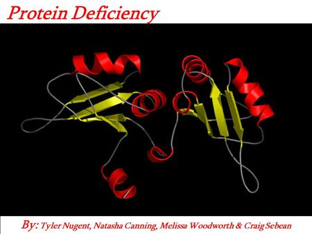 By: Tyler Nugent, Natasha Canning, Melissa Woodworth & Craig Sebean Protein Deficiency.