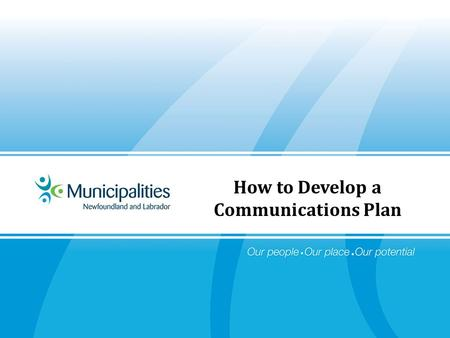How to Develop a Communications Plan. WHO - audiences and stakeholders WHAT - information needs to be communicated WHEN - establish deadlines WHY - why.