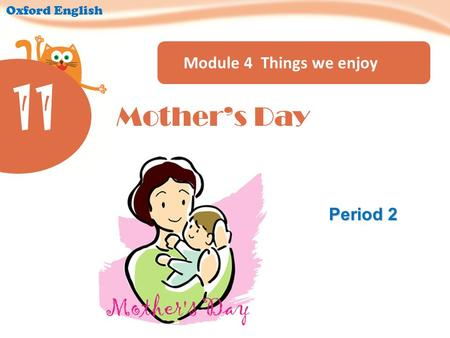 Module 4 Things we enjoy Oxford English Period 2 11 Mother's Day.