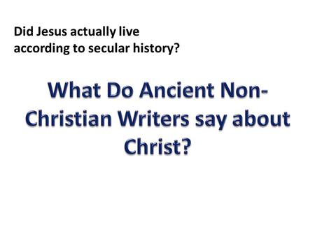 Did Jesus actually live according to secular history?