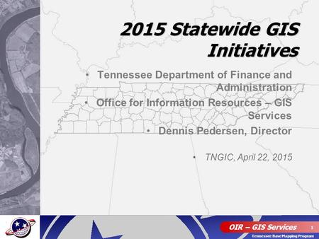 OIR – GIS Services 1 Tennessee Base Mapping Program Tennessee Department of Finance and Administration Office for Information Resources – GIS Services.