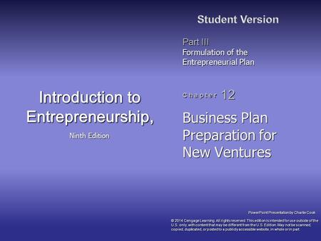 PowerPoint Presentation by Charlie Cook Part III Formulation of the Entrepreneurial Plan C h a p t e r 12 Introduction to Entrepreneurship, Ninth Edition.