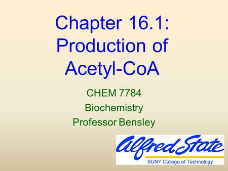 Chapter 16.1: Production of Acetyl-CoA CHEM 7784 Biochemistry Professor Bensley.
