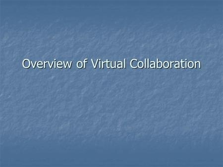 Overview of Virtual Collaboration. Virtual Collaboration has far- reaching benefits Employee to Employee Employee to Employee R&D – Insights on regulatory.