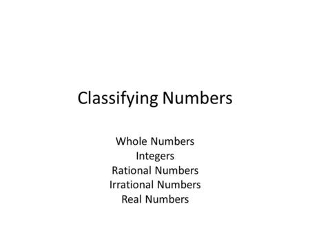 Classifying Numbers Whole Numbers Integers Rational Numbers Irrational Numbers Real Numbers.