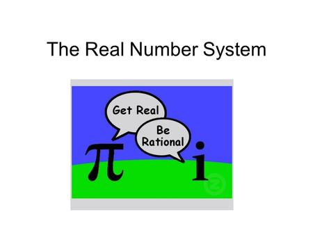 The Real Number System. The natural numbers are the counting numbers, without _______. Whole numbers include the natural numbers and ____________. Integers.