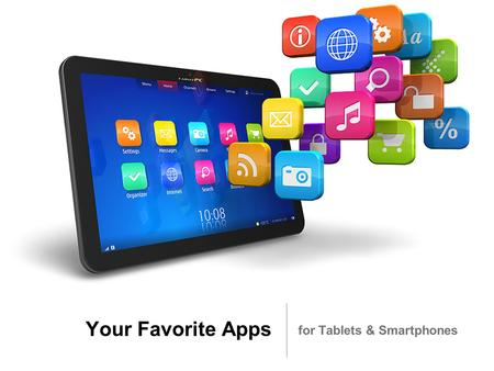 Your Favorite Apps for Tablets & Smartphones. Your Favorite Tablet & Smartphone Apps Thousands of Apps available Apple Store: ~1,000,000 (400,000 native.