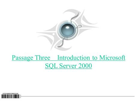Passage Three Introduction to Microsoft SQL Server 2000.