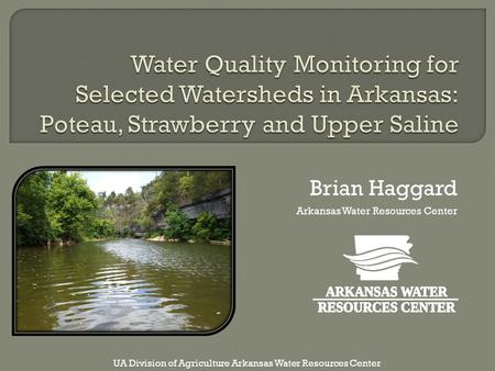 Brian Haggard Arkansas Water Resources Center UA Division of Agriculture Arkansas Water Resources Center.