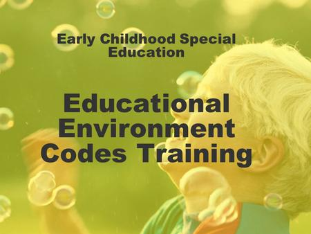 Early Childhood Special Education Educational Environment Codes Training.