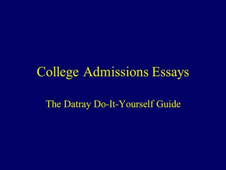 College Admissions Essays The Datray Do-It-Yourself Guide.