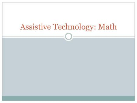 Assistive Technology: Math. Electronic Math Worksheets Electronic math worksheets are software programs that can help a user organize, align, and work.