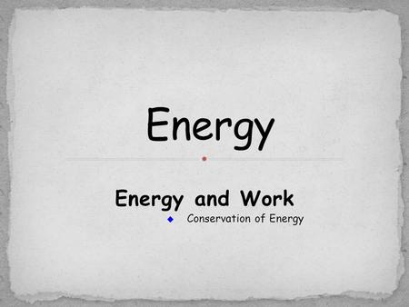 Energy and Work  Conservation of Energy. You're more likely to think of energy as race cars roar past or as your body uses energy from food to help it.