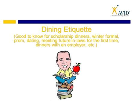 Dining Etiquette (Good to know for scholarship dinners, winter formal, prom, dating, meeting future in-laws for the first time, dinners with an employer,