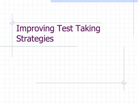 Improving Test Taking Strategies. Test Taking Skills  Most students have NEVER been taught test taking strategies.  Studies show that as many as 20.