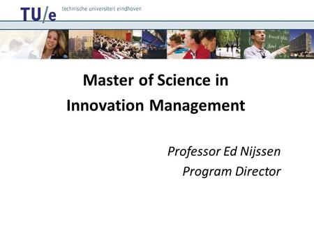 Master of Science in Innovation Management Professor Ed Nijssen Program Director.