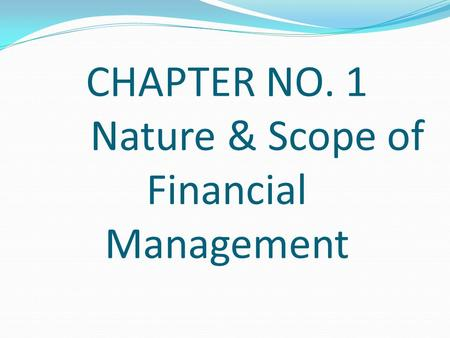 CHAPTER NO. 1 Nature & Scope of Financial Management