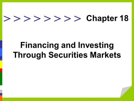 > > > > Financing and Investing Through Securities Markets Chapter 18.