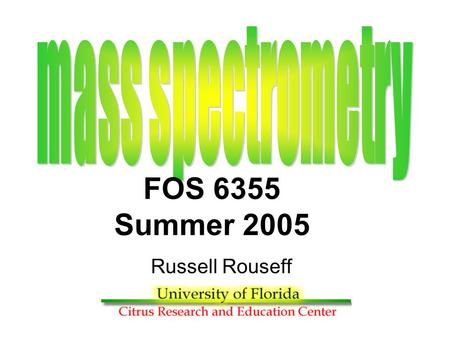 Russell Rouseff FOS 6355 Summer 2005 What is Mass Spectroscopy Analytical Chemistry Technique Used to identify and quantify unknown compounds Can also.