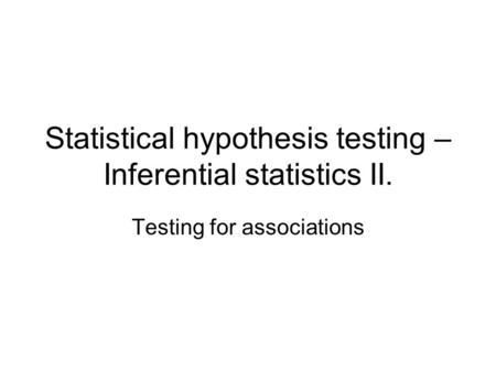 Statistical hypothesis testing – Inferential statistics II. Testing for associations.