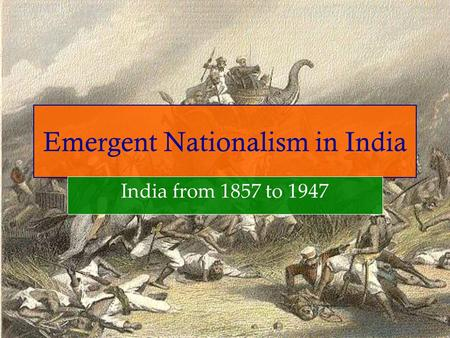 Emergent Nationalism in India