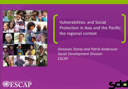 1 Vulnerabilities and Social Protection in Asia and the Pacific: the regional context Donovan Storey and Patrik Andersson Social Development Division ESCAP.