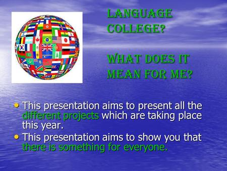Language College? What does it mean for me? This presentation aims to present all the different projects which are taking place this year. This presentation.