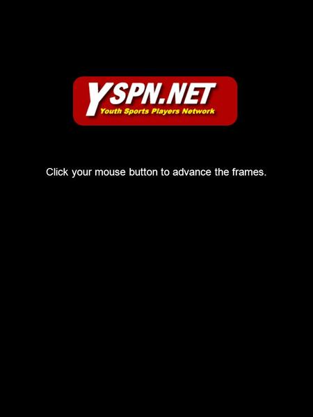 Click your mouse button to advance the frames.. Coaches/Team Moms Getting Started.