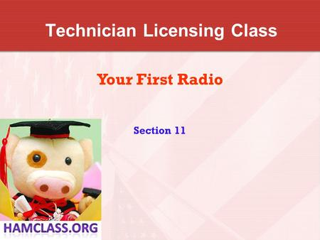 Technician Licensing Class Your First Radio Section 11.