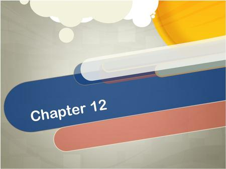 Chapter 12. Final Exam Update Dec. 11 th,2013 Three parts: Part I : test SLO 5 questions. Part II: test SLO 5 questions Part III: Ch. 10,11,12,13,14.
