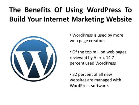 The Benefits Of Using WordPress To Build Your Internet Marketing Website WordPress is used by more web page creators Of the top million web pages, reviewed.