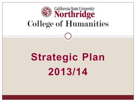 Strategic Plan 2013/14 College of Humanities. Departments:  Asian American Studies  Chicana/o Studies  English  Gender and Women's Studies  Linguistics/TESL.