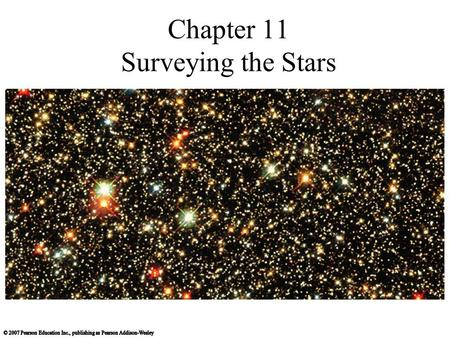 Chapter 11 Surveying the Stars. 11.1 Properties of Stars Our goals for learning: How do we measure stellar luminosities? How do we measure stellar temperatures?
