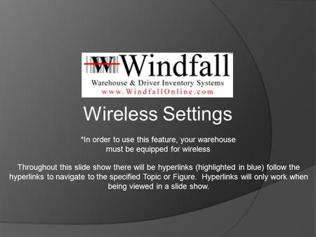 *In order to use this feature, your warehouse must be equipped for wireless Wireless Settings Throughout this slide show there will be hyperlinks (highlighted.