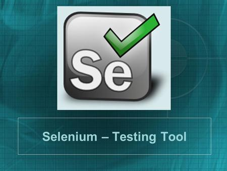 Selenium – Testing Tool. What is Selenium? Selenium is a robust set of tools that supports rapid development of test automation for web-based applications.